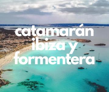 CATAMARAN PRIVADO IBIZA Y FORMENTERA